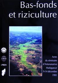 BAS-FONDS ET RIZICULTURE - ACTES DU SEMINAIRE D'ANTANANARIVO - MADAGASCAR 9-14 DECEMBRE 1991