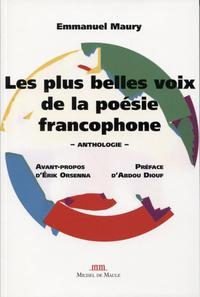 LES PLUS BELLES VOIX DE LA POESIE FRANCOPHONE - ANTHOLOGIE. AVANT PROPOS D'ERIK ORSENNA. PREFACE D'A