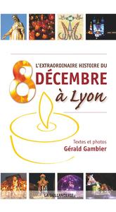 L'EXTRAORDINAIRE HISTOIRE DU 8 DECEMBRE A LYON