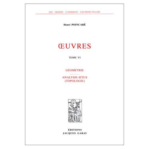 OEUVRES, T. 6. GEOMETRIE. ANALYSIS SITUS (TOPOLOGIE)
