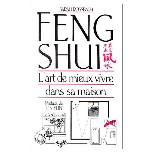 FENG SHUI. L'ART DE MIEUX VIVRE DANS SA MAISON