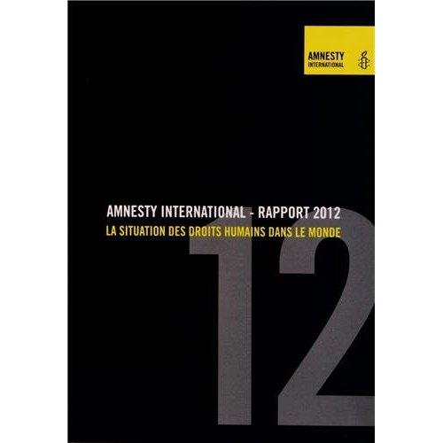 AMNESTY INTERNATIONAL RAPPORT 2012 LA SITUATION DES DROITS HUMAINS DANS LE MONDE