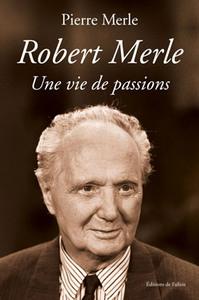 ROBERT MERLE - UNE VIE DE PASSIONS