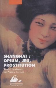 SHANGHAI : OPIUM, JEU, PROSTITUTION