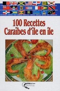 100 RECETTES CARAIBES D'ILE EN ILE