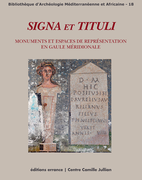 SIGNA ET TITULI - MONUMENTS ET ESPACES DE REPRESENTATION EN GAULE MERIDIONALE