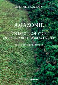 AMAZONIE - UN JARDIN NATUREL OU UNE FORET DOMESTIQUEE