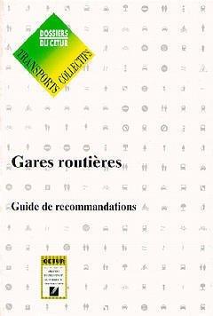 GARES ROUTIERES : GUIDE RECOMMANDATIONS (TRANSPORTS COLLECTIFS NON URBAINS DOSSIERS DU CETUR 55)