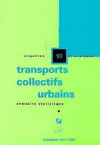 ANNUAIRE STATISTIQUE 97, TRANSPORTS COLLECTIFS URBAINS, EVOLUTION 1991 A 1996 ENQUETES ET ANLYSES