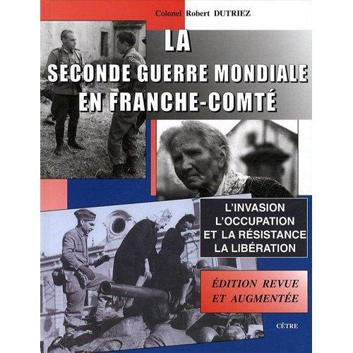 LA SECONDE GUERRE MONDIALE EN FRANCHE-COMTE NOUVELLE EDITION