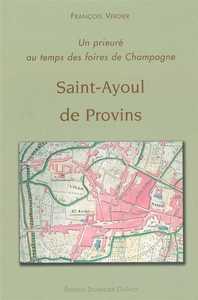 SAINT-AYOUL DE PROVINS - UN PRIEURE AU TEMPS DES FOIRES DE CHAMPAGNE (1 CD-ROM INCLUS)