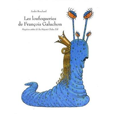 LES LOUFOQUERIES DE FRANCOIS GALUCHON