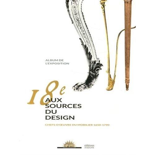 LE XVIIIEME AUX SOURCES DU DESIGN ALBUM DE L'EXPOSITION