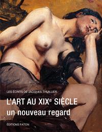 L' ART DU XIXE SIECLE - LES ECRITS DE JACQUES THUILLIER