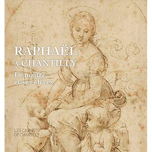 RAPHAEL A CHANTILLY - LE MAITRE ET SES ELEVES