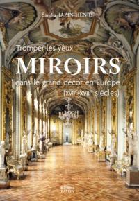 LES MIROIRS DANS LE GRAND DECOR EN EUROPE. XVIIE ET XVIIIE SIECLES - ILLUSTRATIONS, COULEUR