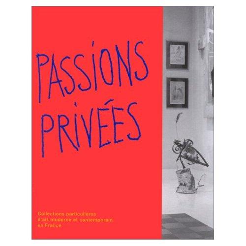 PASSIONS PRIVEES - COLLECTIONS PARTICULIERES D'ART MODERNE ET CONTEMPORAIN EN FRANCE DECEMBRE 1995-