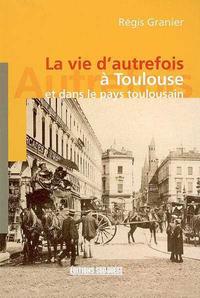 A TOULOUSE ...(VIE D'AUTREFOIS)