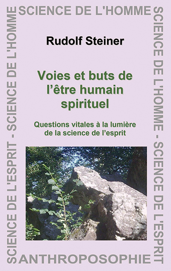 VOIES ET BUTS DE L'ETRE HUMAIN SPIRITUEL - QUESTIONS VITALES A LA LUMIERE DE LA SCIENCE DE L'ESPRIT