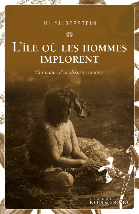 L'ILE OU LES HOMMES IMPLORENT - CHRONIQUE D'UN DESASTRE ANNONCE