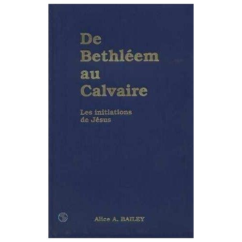 DE BETHLEEM AU CALVAIRE