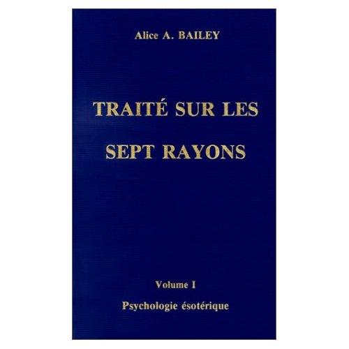 PSYCHOLOGIE ESOTERIQUE - TRAITE DES 7 RAYONS