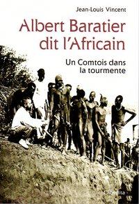 ALBERT BARATIER DIT L'AFRICAIN - UN COMTOIS DANS LA TOURMENTE