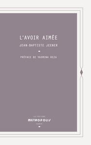 L'AVOIR AIMEE - PREFACE DE YASMINA REZA