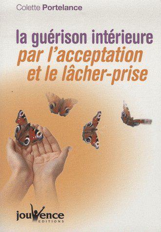 N 268 LA GUERISON INTERIEURE PAR L'ACCEPTATION ET LE LACHER-PRISE
