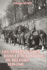 ANNEES NOIRES DANS LE TERRITOIRE DE BELFORT 1939 1945 (LES)