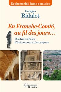 EN FRANCHE-COMTE AU FIL DES JOURS - DIX-HUIT SIECLES D'EVENEMENTS HISTORIQUES