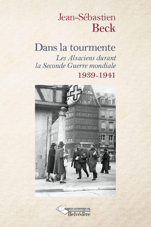 DANS LA TOURMENTE LES ALSACIENS DURANT LA SECONDE GUERRE MONDIALE 1939 1941