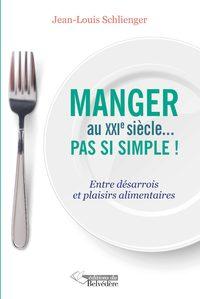 MANGER AU XXIE SIECLE PAS SI SIMPLE! - ENTRE DESARROIS ET PLAISIRS ALIMENTAIRES
