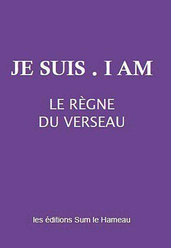 JE SUIS - I AM - LE REGNE DU VERSEAU
