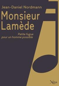 MONSIEUR LAMEDE - PETITE FUGUE POUR UN HOMME POSSIBLE