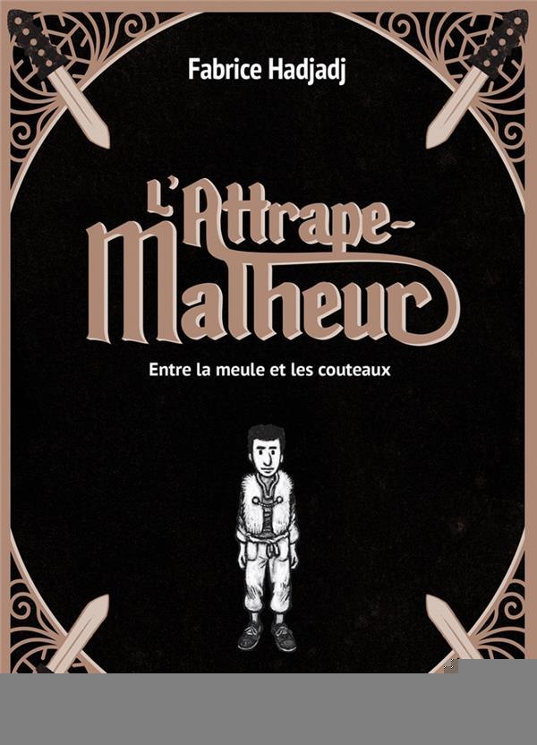 L'ATTRAPE-MALHEUR (TRILOGIE) - ENTRE LA MEULE ET LES COUTEAU