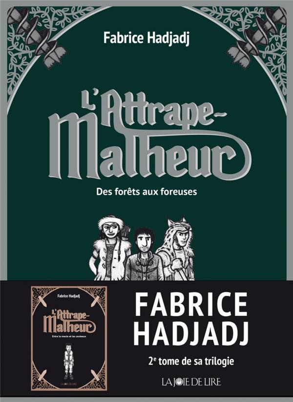 L'ATTRAPE-MALHEUR, TOME 2 - DES FORETS AUX FOREUSES