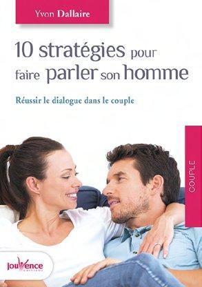10 STRATEGIES POUR FAIRE PARLER SON HOMME