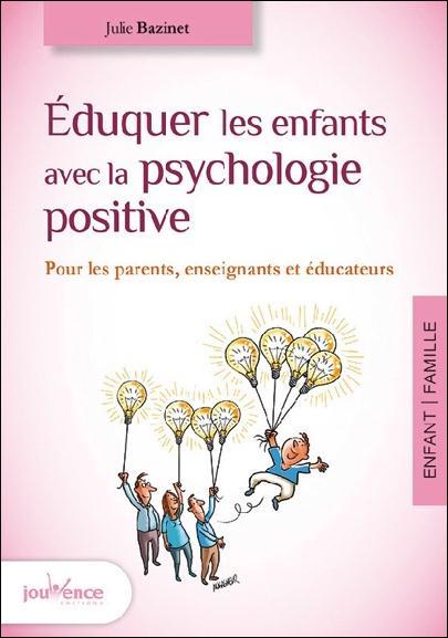 EDUQUER LES ENFANTS AVEC LA PSYCHOLOGIE POSITIVE