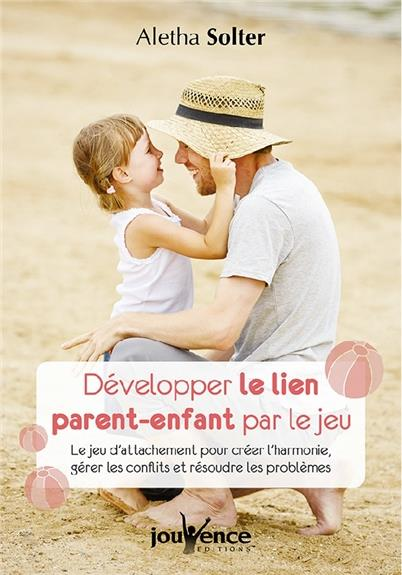 DEVELOPPER LE LIEN PARENT-ENFANT PAR LE JEU