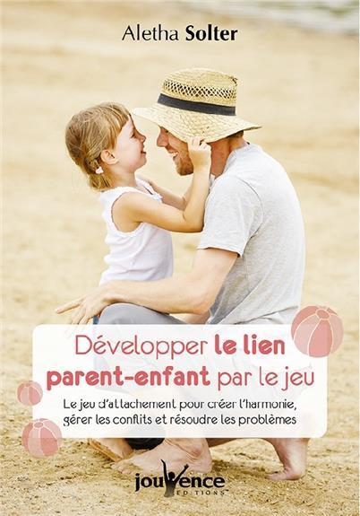 DEVELOPPER LE LIEN PARENT-ENFANT PAR LE JEU