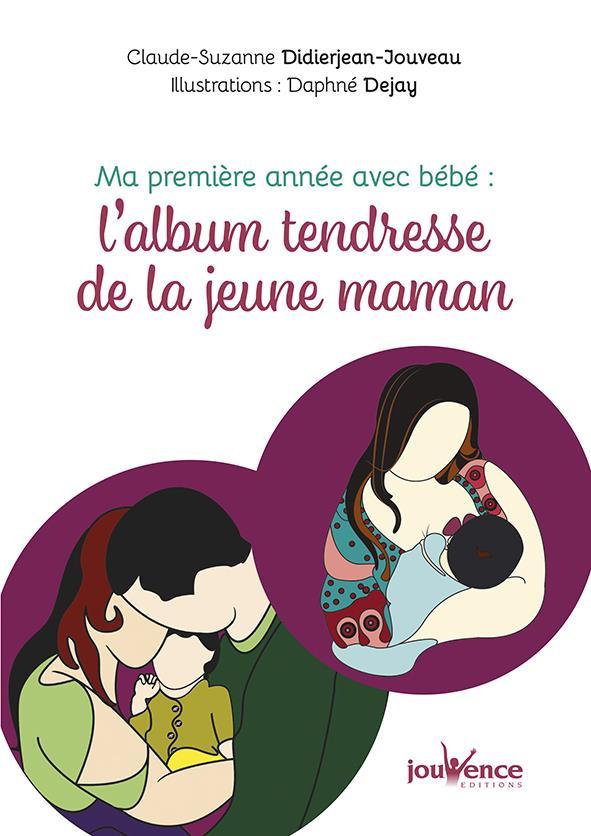 MA PREMIERE ANNEE AVEC BEBE : L'ALBUM TENDRESSE DE LA JEUNE MAMAN