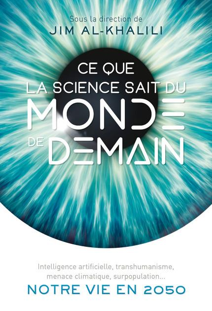 CE QUE LA SCIENCE SAIT DU MONDE DE DEMAIN - INTELLIGENCE ARTIFICIELLE, TRANSHUMANISME, MENACE CLIMAT