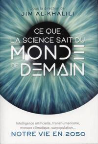 CE QUE LA SCIENCE SAIT DU MONDE DE DEMAIN - INTELLIGENCE ARTIFICIELLE, TRANSHUMANISME, MENACE CLIMAT