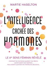 L INTELLIGENCE CACHEE DES HORMONES - LE 6E SENS FEMININ REVELE  COMMENT LES HORMONES GUIDENT NOS DES