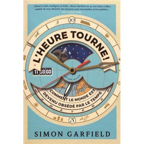 L'HEURE TOURNE ! - EN RETARD, TOUJOURS EN RETARD - OU COMMENT NOUS SOMMES DEVENUS OBSEDES PAR LE TEM
