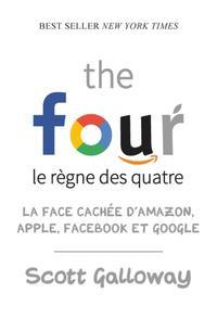 THE FOUR - LE REGNE DES QUATRE : LA FACE CACHEE D'AMAZON, APPLE, FACEBOOK ET GOOGLE