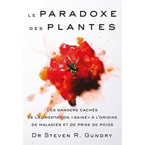 LE PARADOXE DES PLANTES - LES DANGERS CACHES DE L'ALIMENTATION
