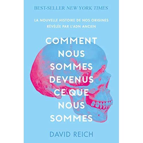 COMMENT NOUS SOMMES DEVENUS CE QUE NOUS SOMMES - LA NOUVELLE HISTOIRE DE NOS ORIGINES REVELEE PAR L'