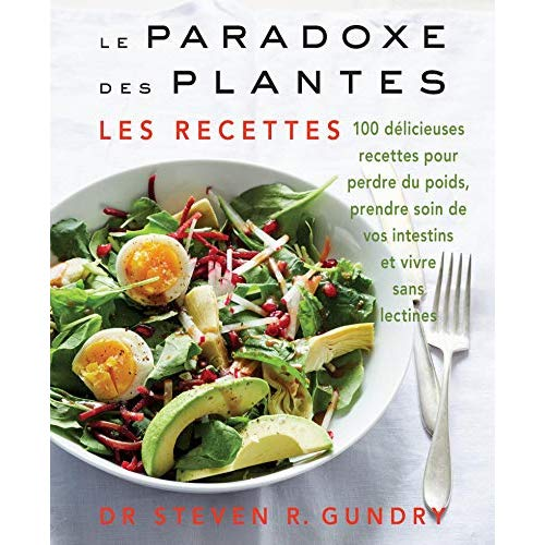 LE PARADOXE DES PLANTES : LES RECETTES - 100 DELICIEUSES RECETTES POUR VOUS AIDER A PERDRE DU POIDS,